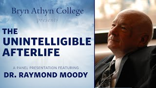 The Unintelligible Afterlife: A Panel Presentation Featuring Dr. Raymond Moody