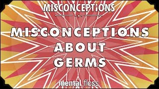 Misconceptions about Germs and Hygiene - mental_floss on YouTube (Ep. 12)