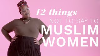 12 Things Not to Say to Muslim Women | The Scene