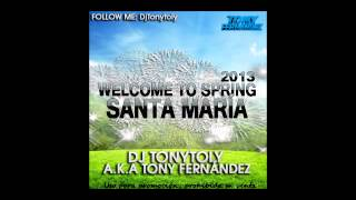 07 Welcome to the Spring SantaMaría 2013 Dj Tonytoly aka Tony Fernandez