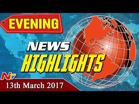 Evening News Highlights || 13th March 2017 || NTV