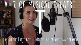 || A-Z of Musical Theatre || Taylor the Latte Boy || Marcy Heisler & Zina Goldrich ||