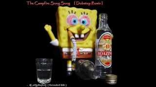Spongebob Squarepants - Campfire Song Song (Dubstep Remix) dJ_aC[pRoj3ct] (Extended Edit)