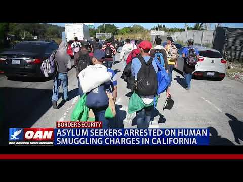 Asylum seekers arrested on human smuggling charges in Calif.