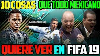 10 Cosas Que Todo Mexicano Quiere Ver en FIFA 19
