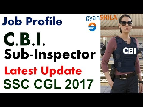 CBI Sub Inspector | JOB PROFILE | SSC CGL 2017 | Latest Update