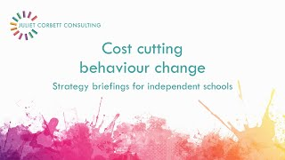 Cost cutting through behaviour change. Strategy video for independent schools. Juliet Corbett