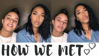 HOW WE MET | STORY TIME!!!
