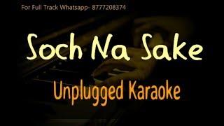 Soch Na Sake- Arijit Singh- Airlift- Unplugged Karaoke