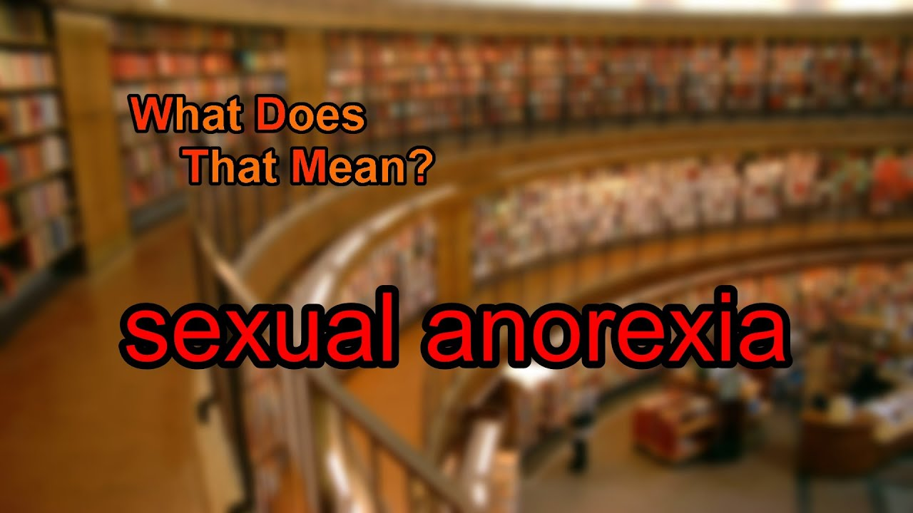 What Is A Sexual Anorexic