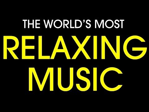 Worlds most relaxing music