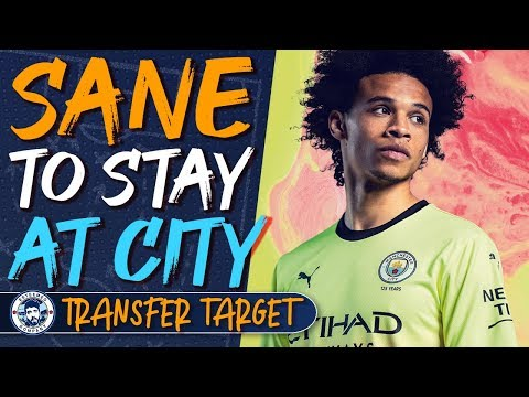 LEROY SANE TO STAY AT MAN CITY | TRANSFER TARGET