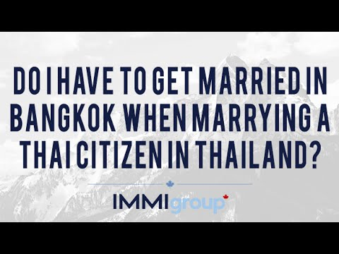 Do I have to get married in Bangkok when marrying a Thai citizen in Thailand?