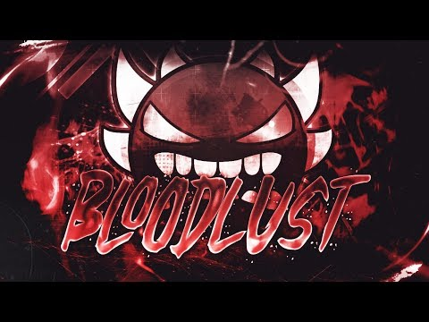 BLOODLUST 100% [EXTREME DEMON] BY MANIX648 & MORE | Geometry Dash