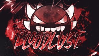 BLOODLUST 100% [EXTREME DEMON] BY MANIX648 \u0026 MORE | Geometry Dash