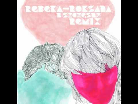 Rebeka  Roksana b szczesny remix