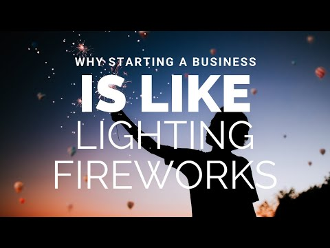 Why Starting A Business Is Like Lighting Fireworks