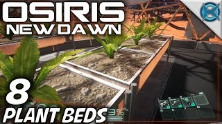 "Osiris New Dawn -Ep. 8- ""Plant Beds"" -Let's Play Osiris New Dawn Gameplay- (S1)"