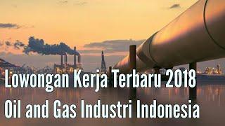 Lowongan Kerja Terbaru 2018 Gas And Oil Industry Indonesia