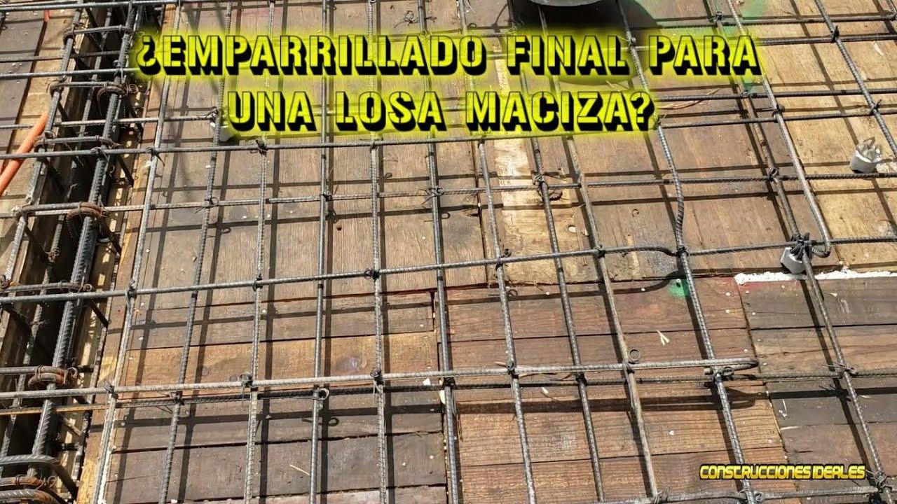 Ep 2 | ¿Emparrillado final para una losa maciza? | CONSTRUCCIONES IDEALES