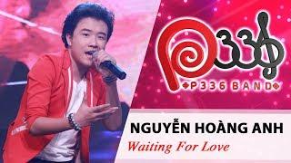 DỰ ÁN P336 | Nguyễn Hoàng Anh - Waiting For Love 💜