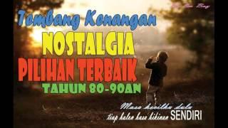 TEMBANG KENANGAN NOSTALGIA PILIHAN TERBAIK TAHUN 80-90AN - TEMBANG KENANGAN