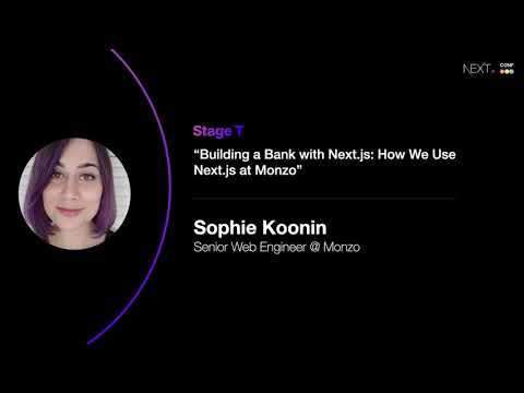 Building a Bank with Next.js: How We Use Next.js at Monzo - Sophie Koonin (Monzo)