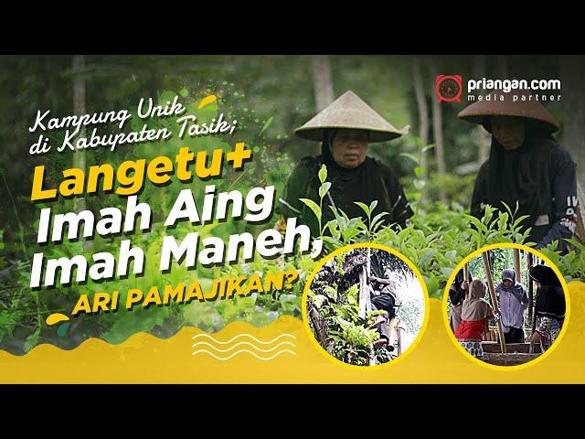 Kampung Unik di Kabupaten Tasik; Langetu + Imah Aing Imah Maneh, Ari Pamajikan?