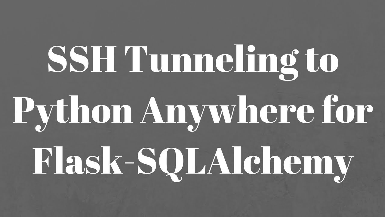 Using an SSH Tunnel to With Flask-SQLAlchemy for Python Anywhere MySQL  Database