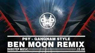 PSY - Gangnam Style [Ben Moon Dubstep Remix]