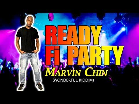 MARVIN CHIN - READY FI PARTY (WONDERFUL RIDDIM)