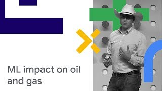 How Machine Learning is Impacting Oil and Gas (Cloud Next '18)