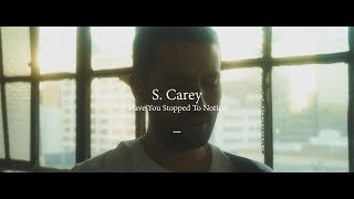 S. Carey // Have You Stopped To Notice