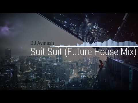 Suit Suit (Future House Remix) Guru Randhawa & Arjun Ft. DJ Avinash