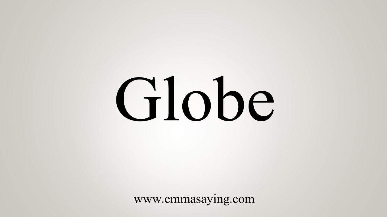 How To Say Globe