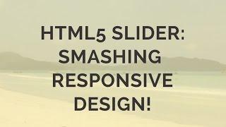 HTML5 Slider: Smashing Responsive Design! thumbnail