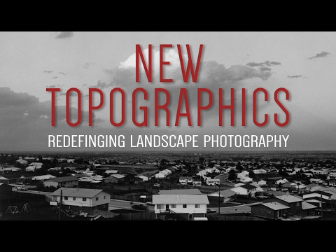 New Topographics: Redefining Landscape Photography