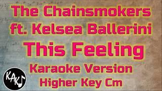 The Chainsmokers - This Feeling ft. Kelsea Ballerini Karaoke Instrumental Lyrics Cover Higher Key Cm