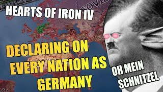 Hearts Of Iron 4 DECLARING ON EVERY NATION AS GERMANY