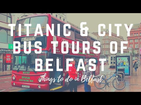 Titanic & Bus Tours of Belfast - A Great Way To See Belfast, Northern Ireland - Belfast Attractions