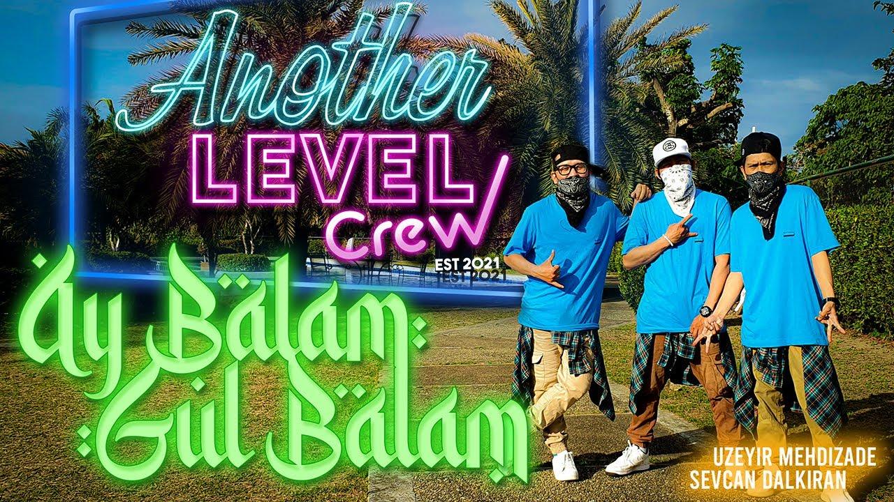 Ay Balam Gül Balam Uzeyir Mehdizade Another Level Crew Youtube