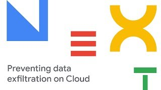 Preventing Data Exfiltration on Google Cloud (GCP) (Cloud Next '18)