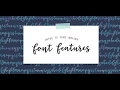 Intro to Font Making: Font Features