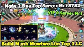 Ngày 2 Đua Top Server Mới S752: Acc VIP 0 Sở Hữu Mewtwo Đầu Tiên Build Mạnh và Tiến Hóa Alola Raichu