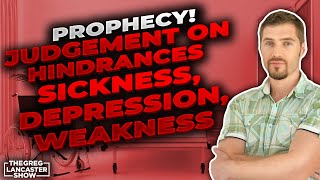 PROPHECY JUDGEMENT ON HINDERANCES SICKNESS DEPRESSION WEAKNESS