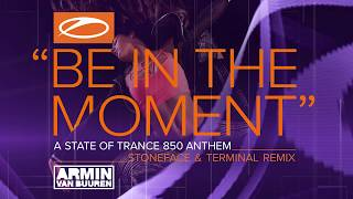 Armin van Buuren - Be In The Moment (ASOT 850 Anthem) (Stoneface & Terminal Remix) - Official Audio