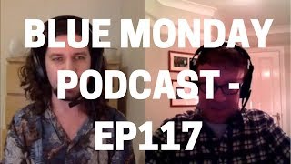 Blue Monday Podcast - EP117