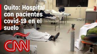 Sin camas para pacientes covid-19 en Ecuador: hospital de Quito tiene a los enfermos en el piso