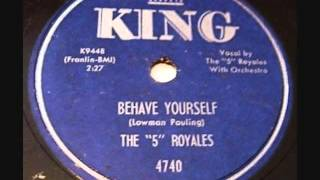 5 ROYALES   Behave Yourself   1954