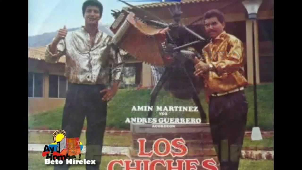 Te Vere Llorar Los Chiches Vallenatos Con Letra Ay Hombe Youtube